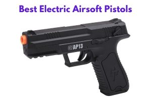 Best Electric Airsoft Pistols